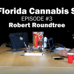 The Florida Cannabis Show – Episode 3 – Robert Roundtree